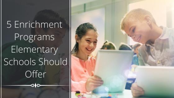 5 Enrichment Programs Elementary Schools Should Offer